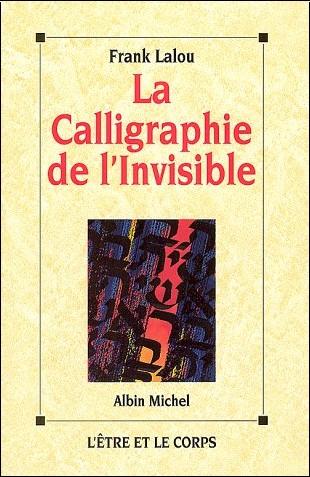 Frank Lalou - La calligraphie de l'invisible