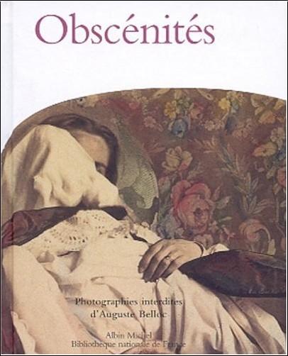 Sylvie Aubenas - Obscénités, photographies interdites d'Auguste Belloc