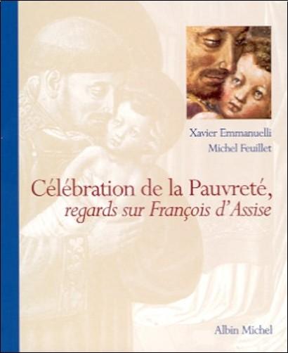 Xavier Emmanuelli - Célébration de la pauvreté : regards sur François d'Assise