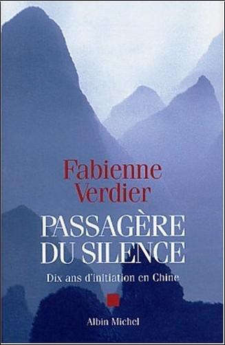 Fabienne Verdier - Passagère du silence : Dix ans d'initiation en Chine
