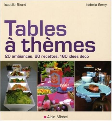 Isabella Serey - Tables à thèmes : 20 Ambiances, 80 recettes, 180 idées déco