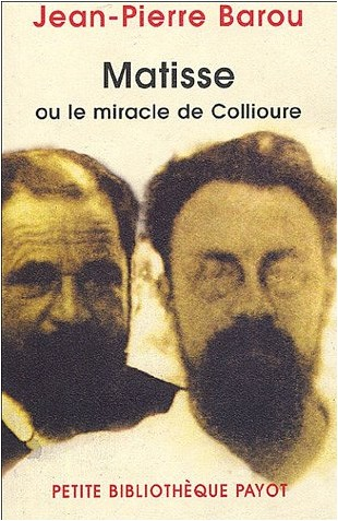 Jean-Pierre Barou - Matisse ou le miracle de Collioure