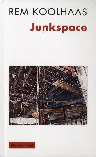 Rem Koolhaas - Junkspace. Repenser radicalement l'espace urbain