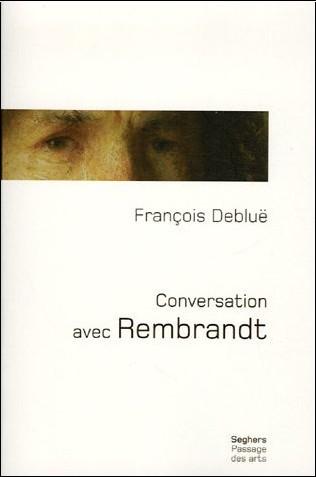 François Debluë - Conversation avec Rembrandt