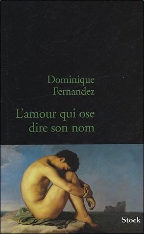 Dominique Fernandez - L'amour qui ose dire son nom : Art et homosexualité