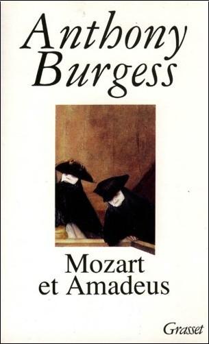 Anthony Burgess - Mozart et Amadeus