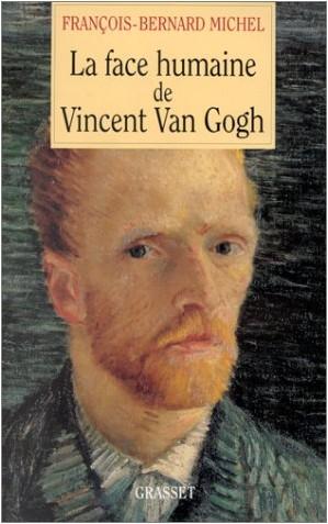Francois-Bernard Michel - La Face humaine de Vincent Van Gogh