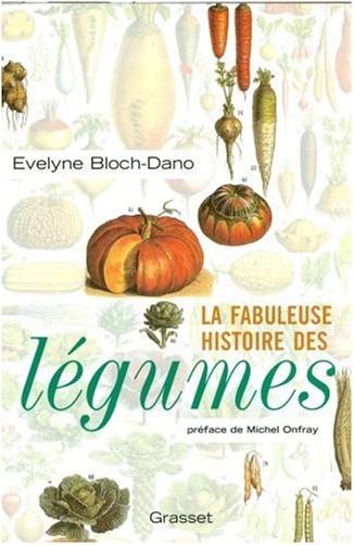 Evelyne Bloch-Dano - La fabuleuse histoire des légumes