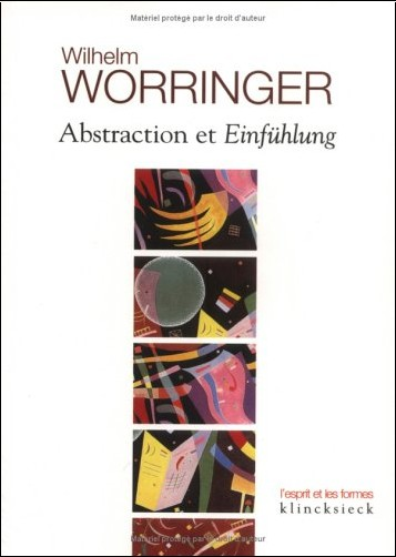 Wilhelm Worringer - Abstraction et Einfühlung. Contribution à la psychologie du style