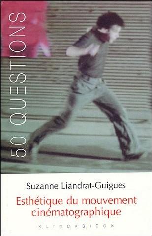 Suzanne Liandrat-Guigues - Esthétique du mouvement cinématographique