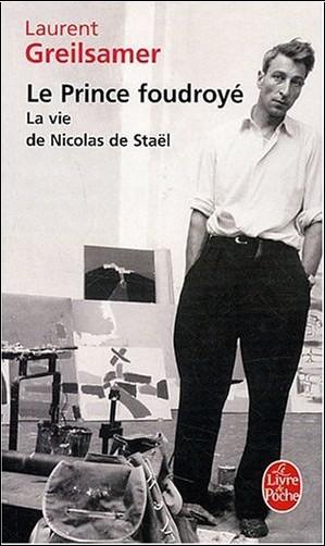 Laurent Greilsamer - Le Prince foudroyé : La vie de Nicolas de Staël