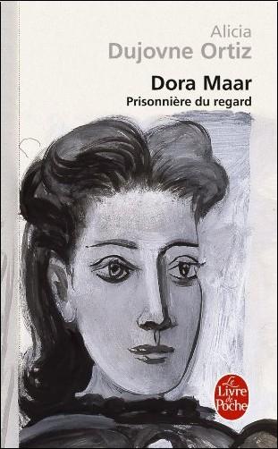 Alicia Dujovne Ortiz - Dora Maar : Prisonnière du regard