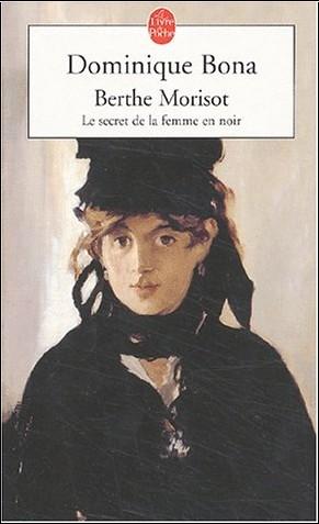 Dominique Bona - Berthe Morisot : Le Secret de la femme en noir