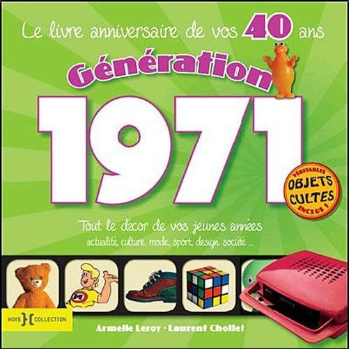 Laurent Chollet - Génération 1971, tout le décor de vos jeunes années : Le livre anniversaire de vos 40 ans