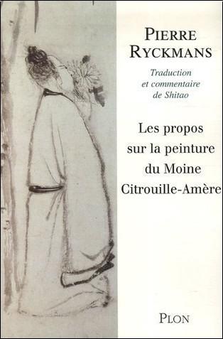 Pierre Ryckmans - Les propos sur la peinture du moine Citrouille-Amère