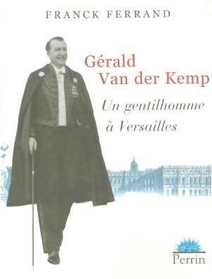 Franck Ferrand - Gérald Van der Kemp : Un gentilhomme à Versailles