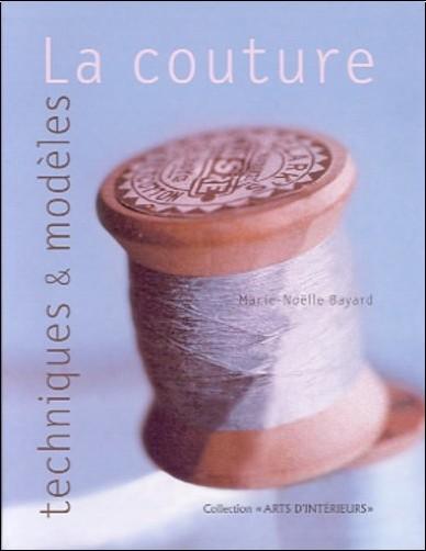 Marie-Noëlle Bayard - La Couture : techniques et modèles