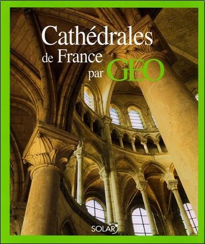 Catherine Guigon - Les cathédrales de France par Géo