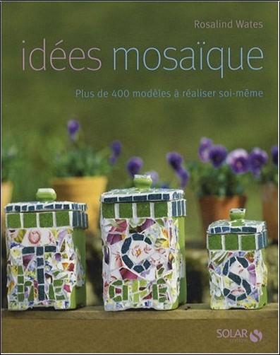 Rosalind Wates - Idées mosaïque : Plus de 400 modèles à réaliser soi-même