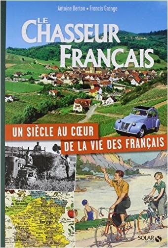 Collectif - LE CHASSEUR FRANCAIS, UN SIECLE AU COEUR DE LA VIE DES FRANCAIS