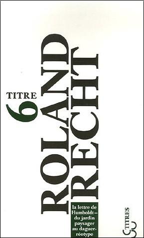 Roland Recht - La lettre de Humboldt : Du jardin paysager au daguerréotype