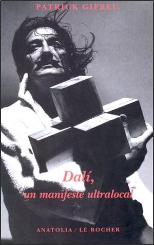Patrick Gifreu - Dali, un manifeste ultralocal