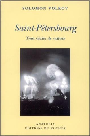 Solomon Volkov - Saint-Pétersbourg : Trois siècles de culture