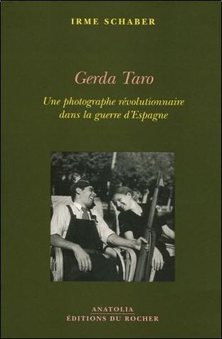 Irme Schaber - Gerda Taro : Une photographe révolutionnaire dans la guerre d'Espagne