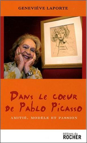 Geneviève Laporte - Dans le coeur de Pablo Picasso : Amitié, modèle et passion