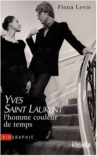 Fiona Levis - Yves Saint Laurent : l'homme couleur de temps
