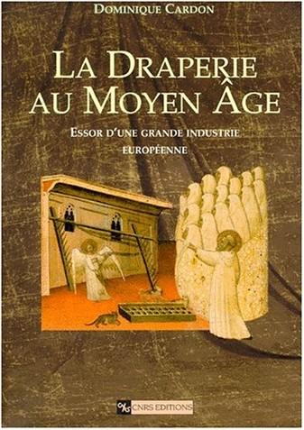 Dominique Cardon - La Draperie au Moyen Age : Essor d'une grande industrie européenne