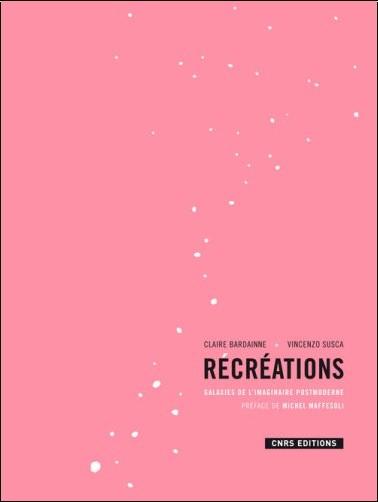 Vincenzo Susca - Récréations : Galaxies de l'imaginaire postmoderne