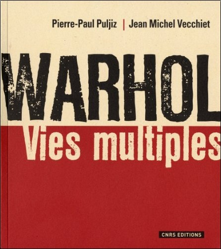 Pierre-Paul Puljiz - Warhol : Vies multiples