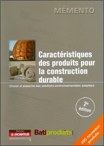 Batiproduits - Caractéristiques des produits pour la construction durable : Choisir et prescrire des solutions environnementales adaptées