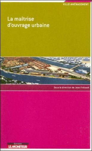 Jean Frébault - La maîtrise d'ouvrage urbaine