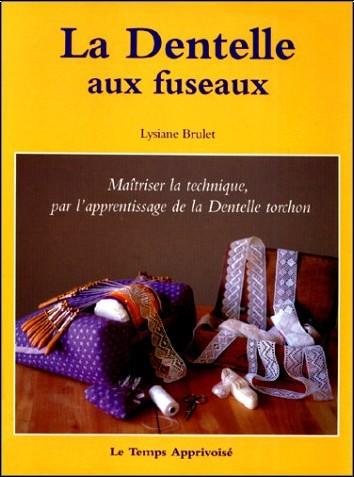 Lysiane Brulet - La dentelle aux fuseaux, maîtriser la technique, par l'apprentissage de la dentelle torchon