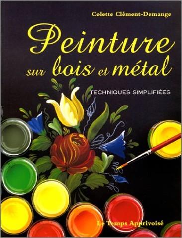 Peinture sur bois et mtal techniques simplifies - Peinture decorative sur bois et metal ...