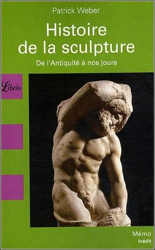 Patrick Weber - Histoire de la sculpture : De l'Antiquité à nos jours