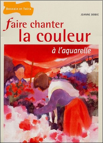 Jeanne Dobie - Faire chanter la couleur à l'aquarelle