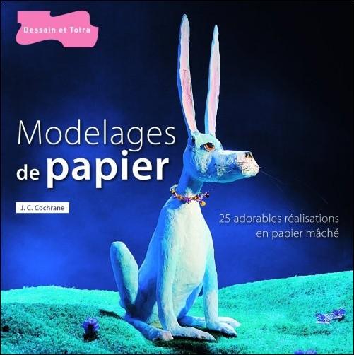 James C. Cochrane - Modelages de papier : Plus de 25 réalisations en papier mâché, originales et amusantes