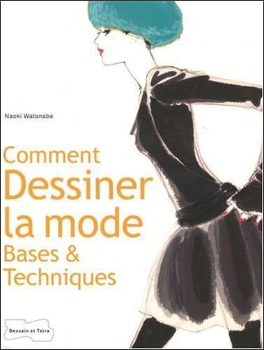 Naoki Watanabe - Comment dessiner la mode : Bases & techniques
