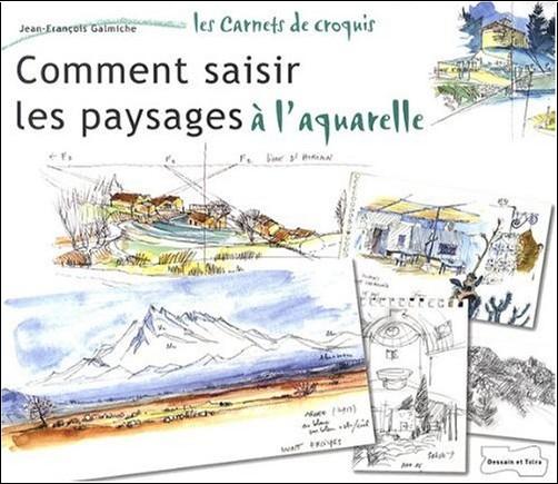 Jean-François Galmiche - Comment saisir les paysages à l'aquarelle