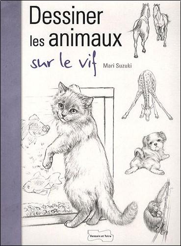 Dessiner les animaux sur le vif mari suzuki livres - Dessiner des animaux ...