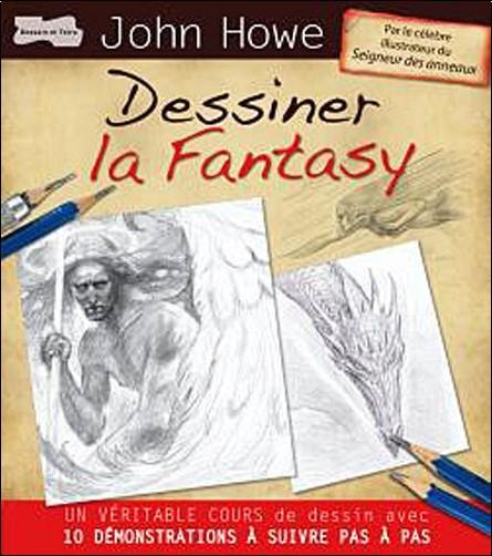 John Howe - Dessiner la Fantasy