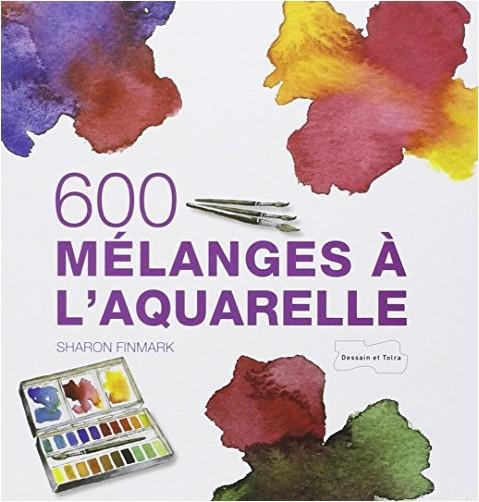 Sharon Finmark - 600 mélanges à l'aquarelle