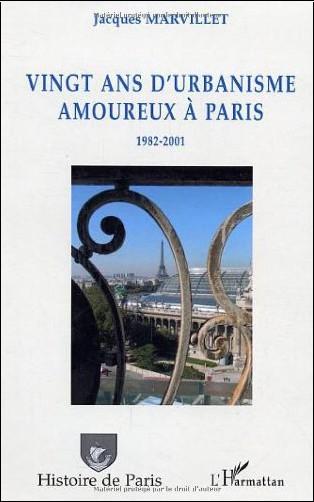 Jacques Marvillet - Vingt ans d'urbanisme amoureux à Paris : 1982-2001