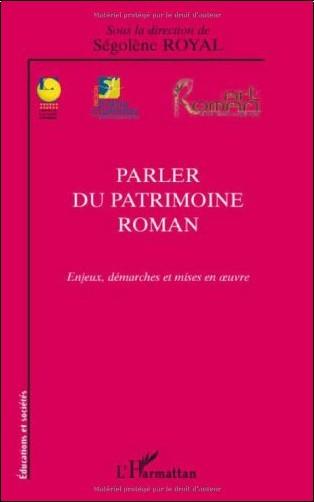 Ségolène Royal - Parler du patrimoine roman : Enjeux, démarches et mises en oeuvre