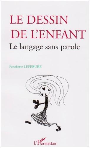 Fanchette Lefebure - Le dessin de l'enfant : Le langage sans parole