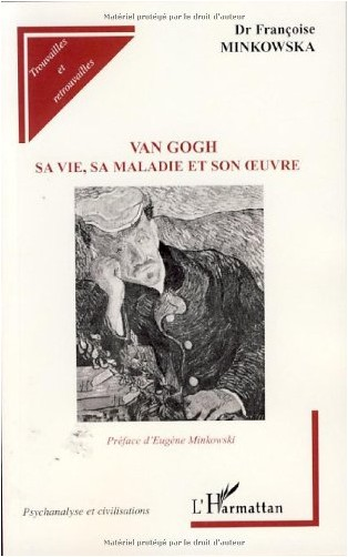 Françoise Minkowska - Van Gogh : Sa vie, sa maladie et son oeuvre