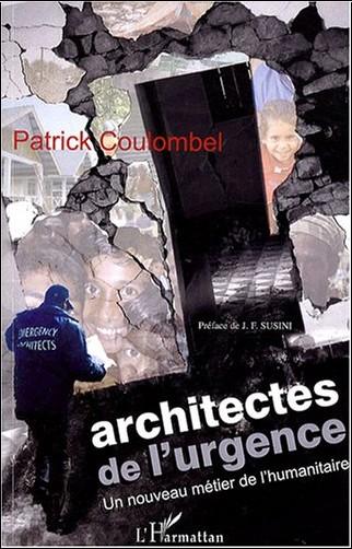 Patrick Coulombel - Architectes de l'urgence : Un nouveau métier de l'humanitaire